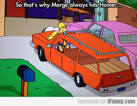 So That's Why Marge Always Hits Homer...