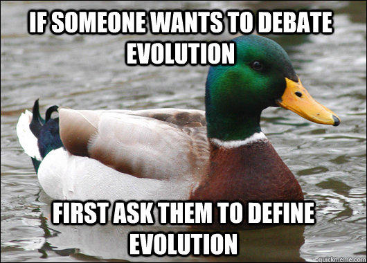 If someone wants to debate evolution first ask them to define evolution