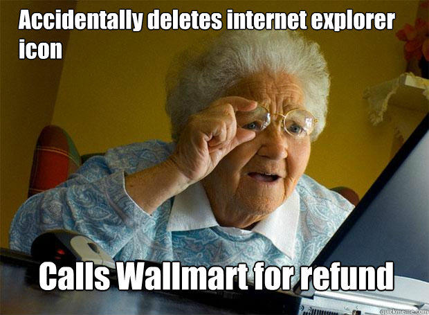 Accidentally deletes internet explorer icon Calls Wallmart for refund