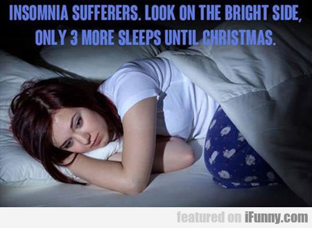 Insommnia Sufferers, Look On The Bright Side...