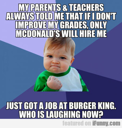 My Parents And Teachers Always Told Me...