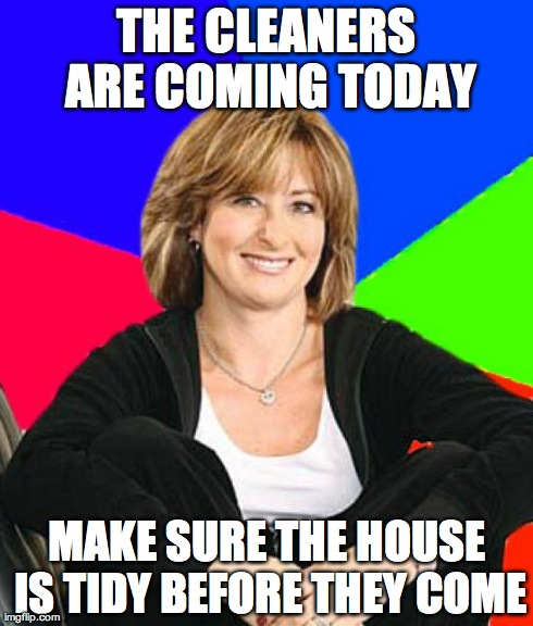 We recently got cleaners for our house, mum does this every time before they arrive..