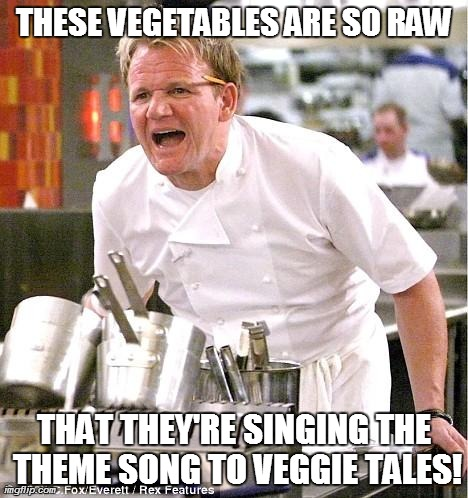 Just in case Gordon Ramsay hasn't said it already...