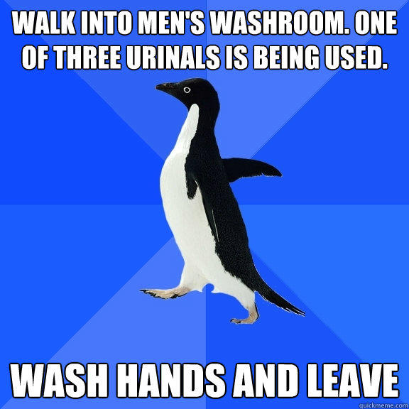 Walk into men's washroom. One of three urinals is being used. wash hands and leave