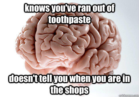 knows you've ran out of toothpaste doesn't tell you when you are in the shops