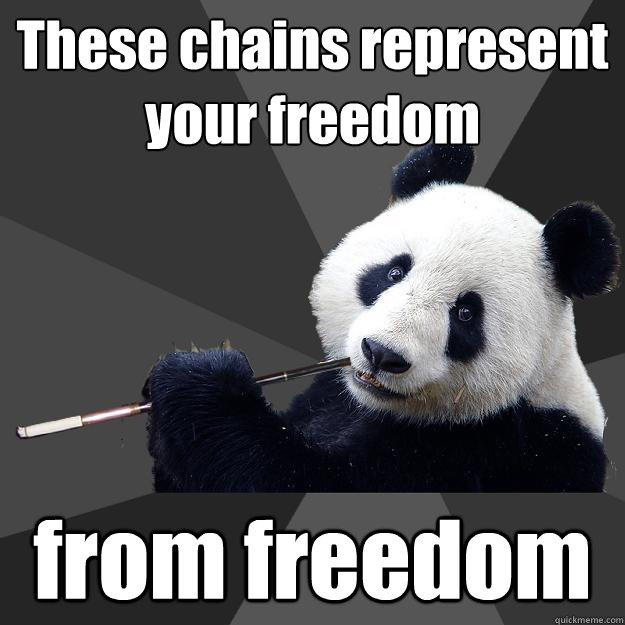 These chains represent your freedom from freedom