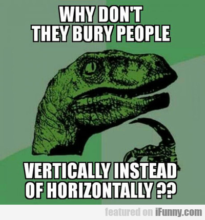 Why Don't They Bury People...