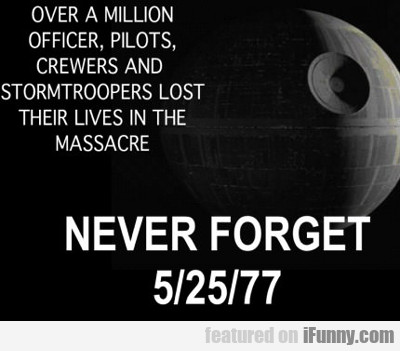 Never Forget 5/25/77...