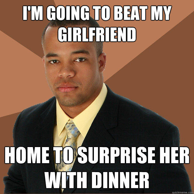 I'm going to beat my girlfriend  home to surprise her with dinner