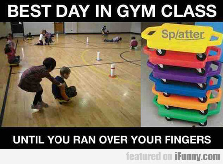 Best Day In Gym Class, Until You Ran Over Your...