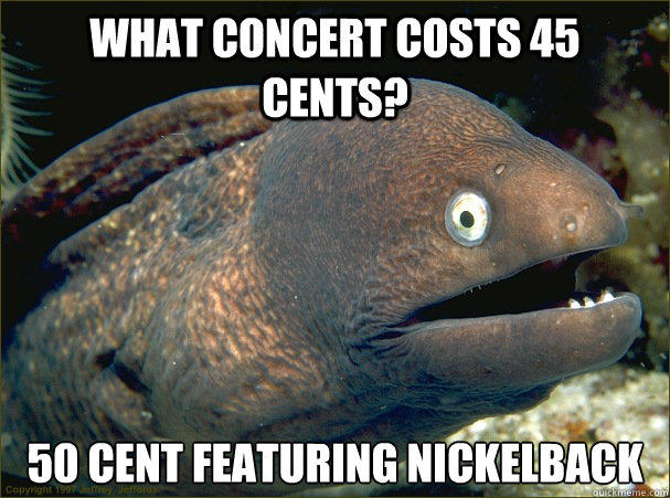 What concert costs 45 cents? 50 cent featuring nickelback