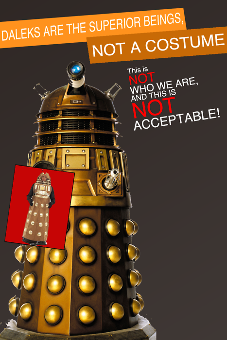 We are not a costume! Exterminate!