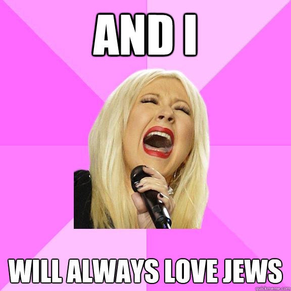 AND I WILL ALWAYS LOVE JEWS