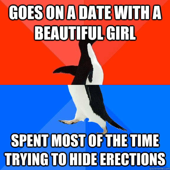 Goes on a date with a beautiful girl spent most of the time trying to hide erections