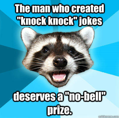 "The man who created ""knock knock"" jokes deserves a ""no-bell"" prize."